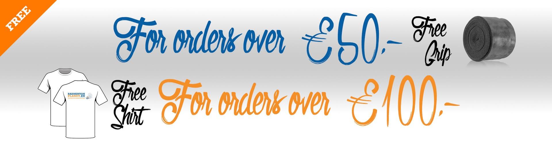 For orders over €50 free grip, For orders over €100 free shirt!
